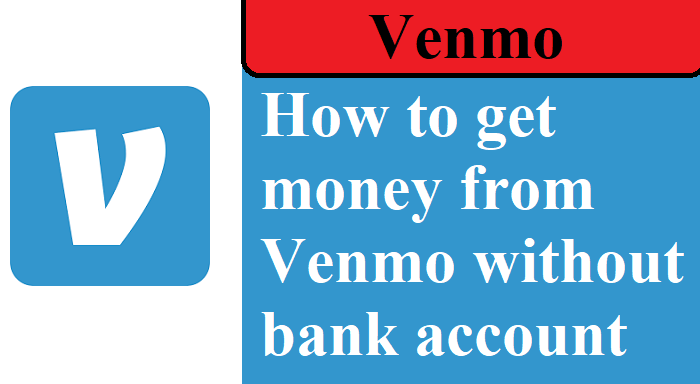 How to get money from Venmo without bank account