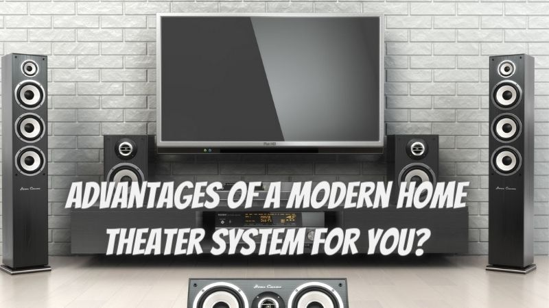 Advantages Of A Modern Home Theater System For You?