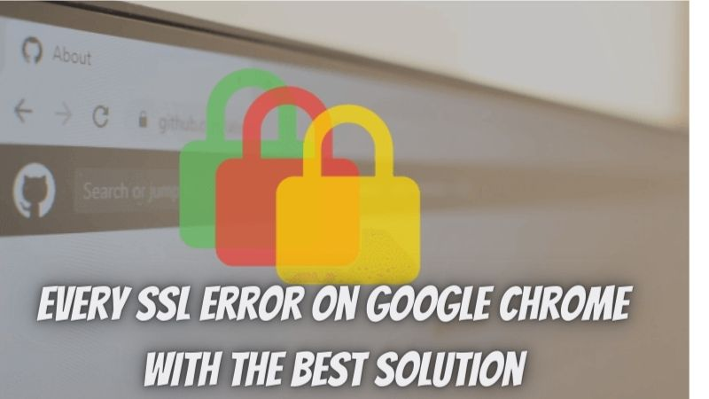 Every SSL error on Google Chrome with the best solution