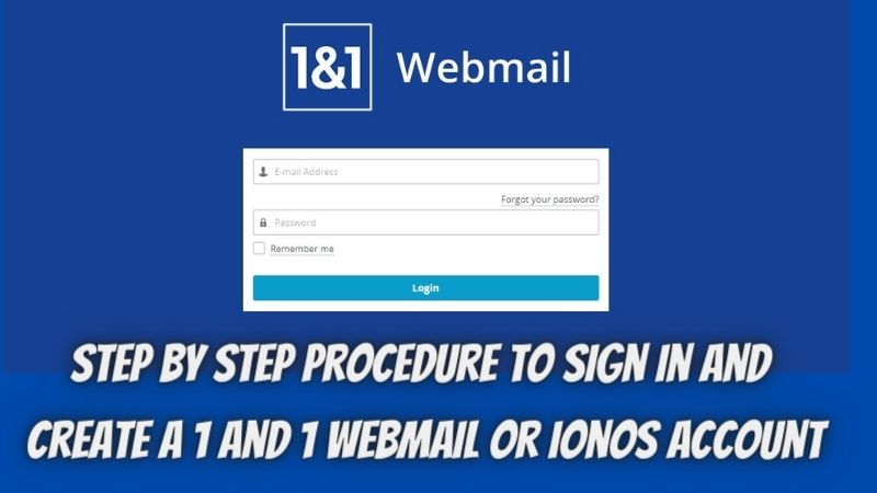 Step by Step procedure to Sign In and Create a 1 and 1 Webmail or ionos account.