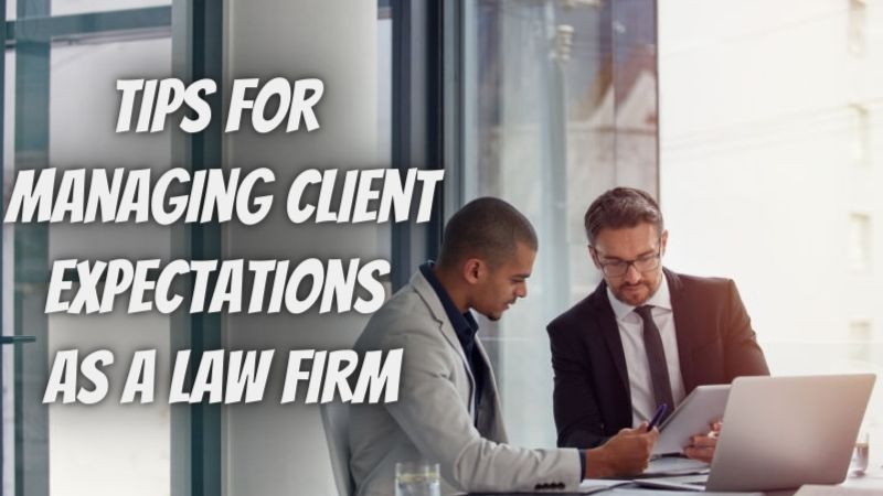 7 Tips for Managing Client Expectations as a Law Firm