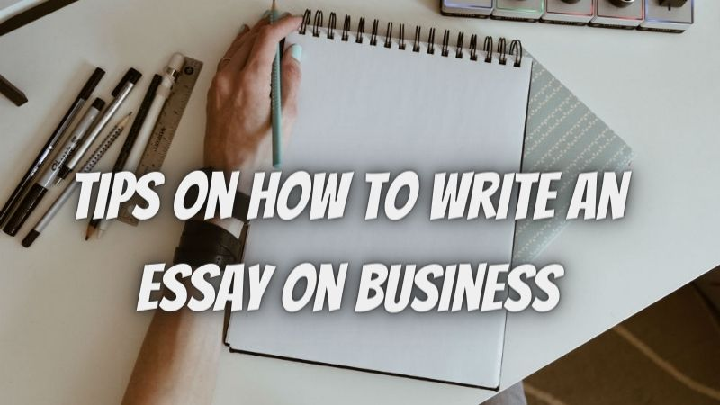 Tips on How to Write an Essay on Business